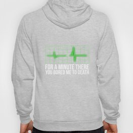 For A Minute There You Bored Me To Death Faux Neon Tshirt Hoody