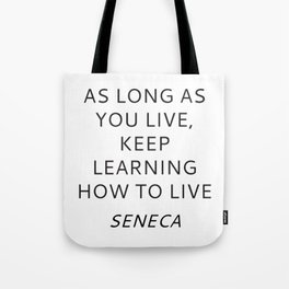 KEEP LEARNING HOW TO LIVE - SENECA stoic quote Tote Bag