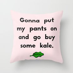Gonna put my pants on and go buy some kale Throw Pillow