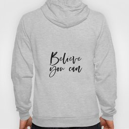 BELIEVE YOU CAN, Inspirational Quote,Motivational Poster,Workout Quotes,Gift For Friends,Friendship Hoody