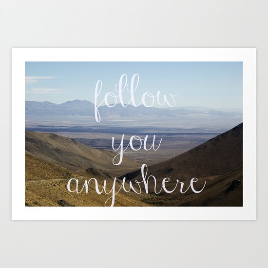 follow you anywhere Art Print