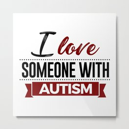 I Love Someone With Autism Metal Print