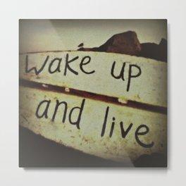 Wake Up and Live Metal Print