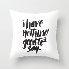 I HAVE NOTHING GOOD TO SAY Throw Pillow