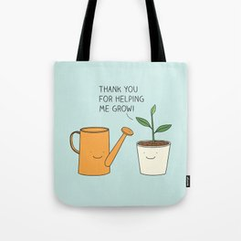 Thank you for helping me grow! Tote Bag