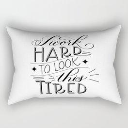 I Work Hard to Look this Tired (Light) Rectangular Pillow