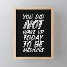 You Did Not Wake Up Today To Be Mediocre black and white monochrome typography poster design Framed Mini Art Print