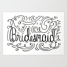 Bridesmaid, hand-lettered, great as a gift!! Art Print