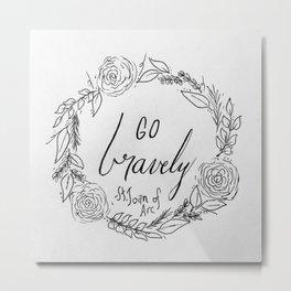 Go Bravely Metal Print