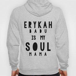Erykah Badu is my Soul Mama Hoody