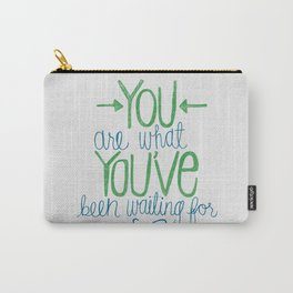 You Are What You've Been Waiting For Carry-All Pouch