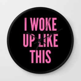I WOKE UP LIKE THIS Wall Clock