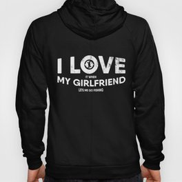 Mens I Love It When My Girlfriend Lets Me Go Fishing design Hoody