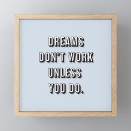Dreams Don't Work Unless You Do Blue Framed Mini Art Print