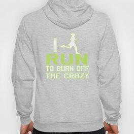 I RUN TO BURN OFF THE CRAZY Hoody