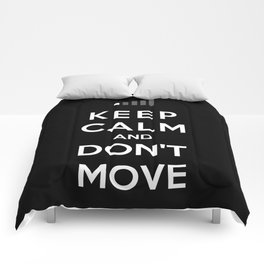 Keep Calm And Don't Move Comforters
