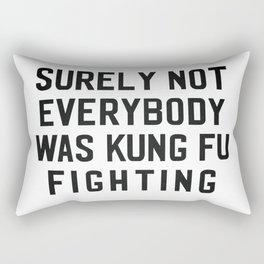 Surely Not Everybody Was Kung Fu Fighting Rectangular Pillow