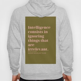 Intelligence consists in ignoring things that are irrelevant. Nassim Nicholas Taleb Hoody