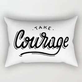 Take courage Rectangular Pillow