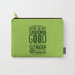 Let us not become weary in doing good, for at the proper time we will reap a harvest if we do not gi Carry-All Pouch