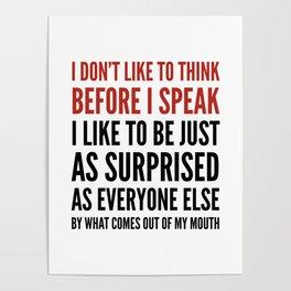 I DON'T LIKE TO THINK BEFORE I SPEAK Poster