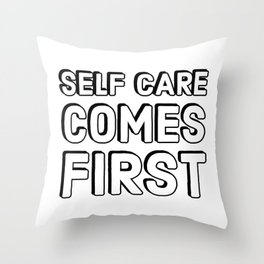 SELF CARE COMES FIRST Throw Pillow