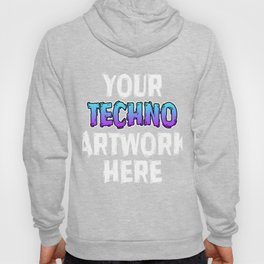 """""""Your Techno Art Work Here"""" tee design for your friends and family this holiday! Go get this now!  Hoody"""