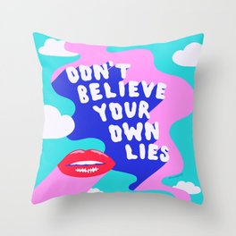 Don't Believe Your Own Lies Throw Pillow