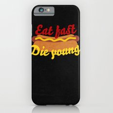 Eat Fast Die Young Slim Case iPhone 6s