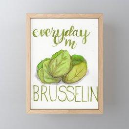 everyday I'm brusselin' Framed Mini Art Print