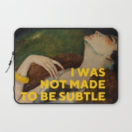 I Was Not Made to Be Subtle, Feminist Laptop Sleeve
