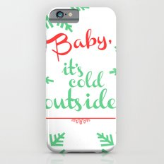Baby, It's Cold Outside Slim Case iPhone 6s
