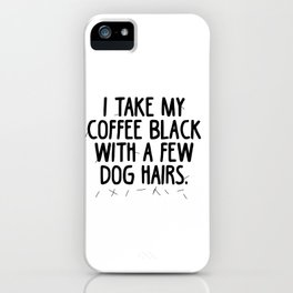 Coffee Dog Hair iPhone Case