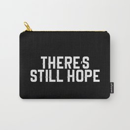 There's Still Hope Carry-All Pouch