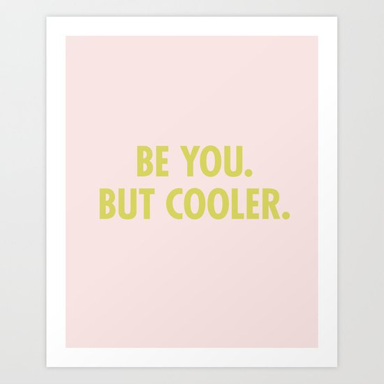 be you. but cooler. Art Print