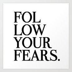 Follow Your Fears Art Print