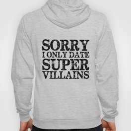 Sorry, I only date super villains!  Hoody