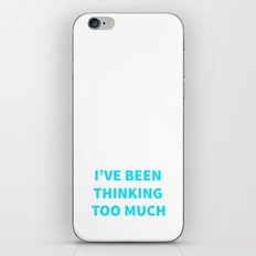 I'VE BEEN THINKING TOO MUCH iPhone & iPod Skin
