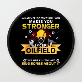 Whatever Doesn't Kill You Makes You Stronger Except Oilfield Workers Day Will Kill You And Sing Song About It Wall Clock
