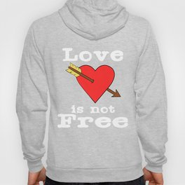 """For those believes that """"Love is Not For Free"""" Loves Freely Freedom Relation Relationship Commitment Hoody"""