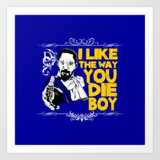 I like the way you die, boy Art Print