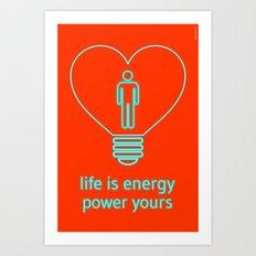 Life is energy, power yours! Art Print