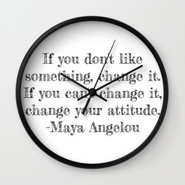 If you don't like something- Maya Angelou quote Wall Clock