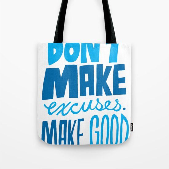 Don't Make Excuses. Make Good. Tote Bag