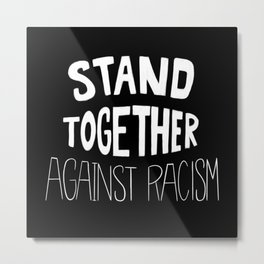 Stand Together Against Racism Metal Print