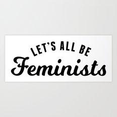 Let's All Be Feminist Art Print