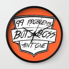99 Problems But a Boss Ain't One Wall Clock