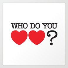 Who Do You Love? Art Print
