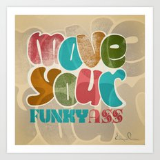Move your funky ass Art Print