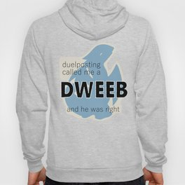 Duelposting Called Me a Dweeb and He Was Right Hoody